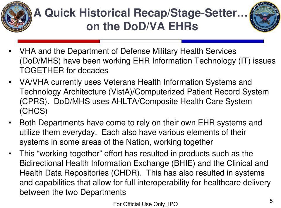 DoD/MHS uses AHLTA/Composite Health Care System (CHCS) Both Departments have come to rely on their own EHR systems and utilize them everyday.