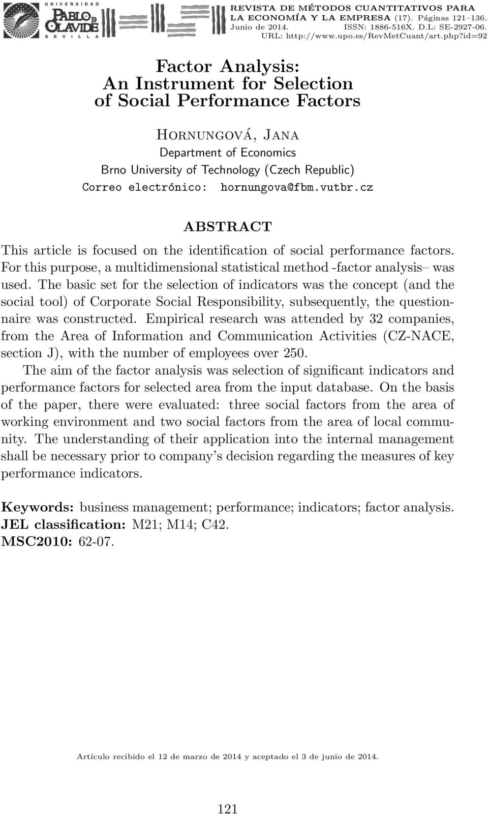 hornungova@fbm.vutbr.cz ABSTRACT This article is focused on the identification of social performance factors. For this purpose, a multidimensional statistical method -factor analysis was used.