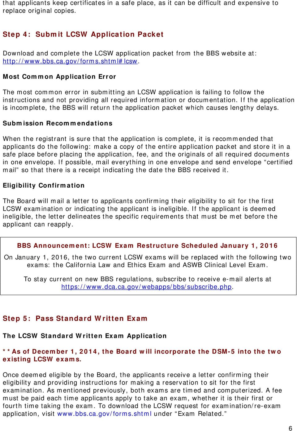 Most Common Application Error The most common error in submitting an LCSW application is failing to follow the instructions and not providing all required information or documentation.
