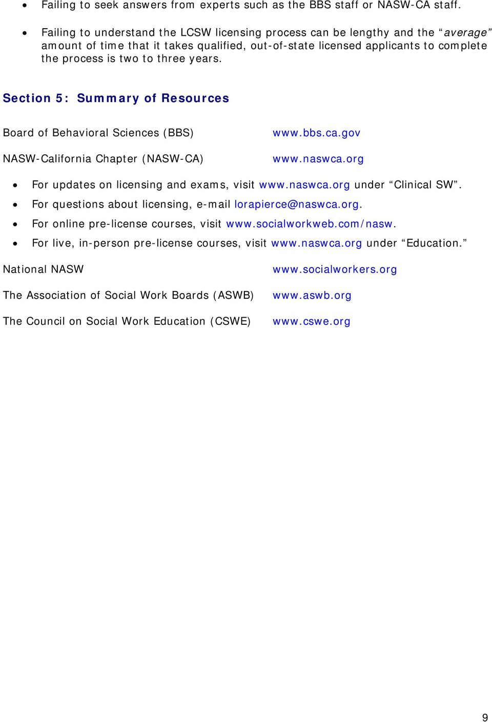 Section 5: Summary of Resources Board of Behavioral Sciences (BBS) NASW-California Chapter (NASW-CA) www.bbs.ca.gov www.naswca.org For updates on licensing and exams, visit www.naswca.org under Clinical SW.