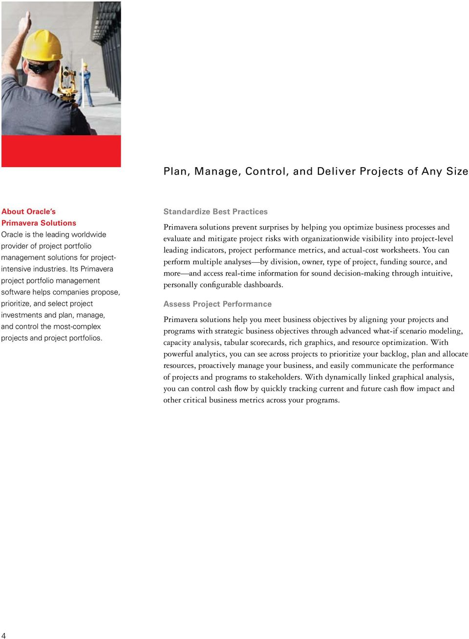 Its Primavera project portfolio management software helps companies propose, prioritize, and select project investments and plan, manage, and control the most-complex projects and project portfolios.