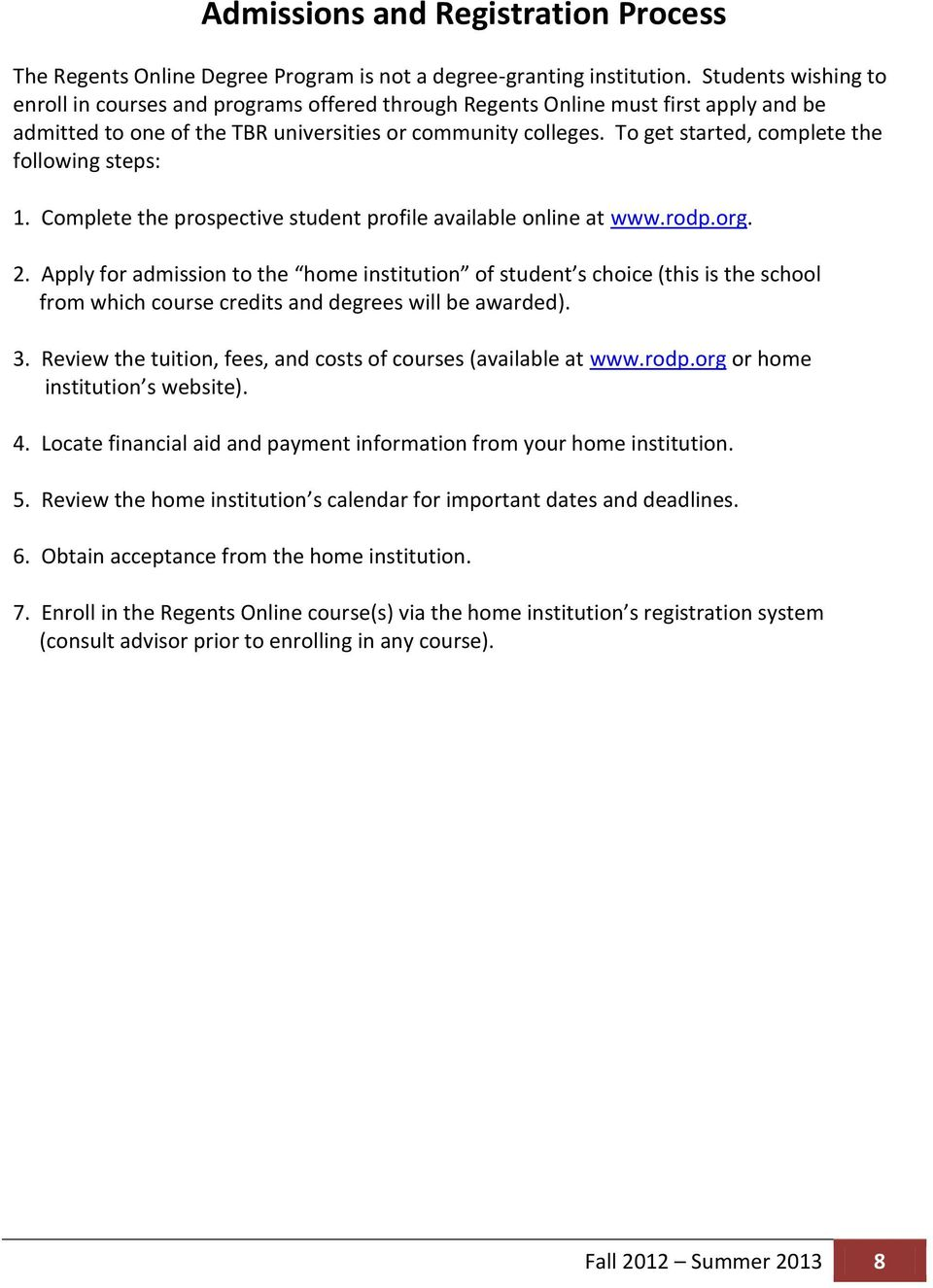 To get started, complete the following steps: 1. Complete the prospective student profile available online at www.rodp.org. 2.