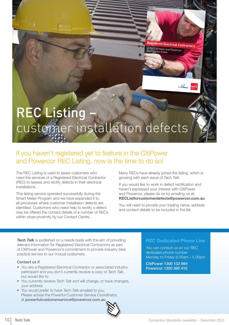 This listing service operated successfully during the Smart Meter Program and we have expanded it to all processes where customer installation defects are identified.