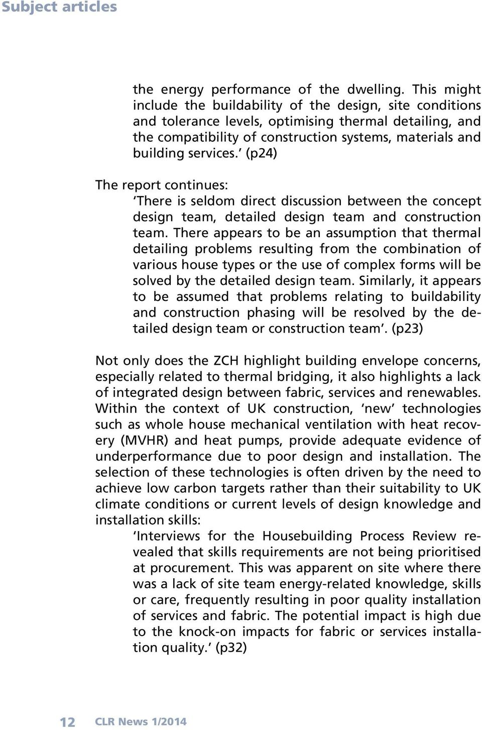 (p24) The report continues: There is seldom direct discussion between the concept design team, detailed design team and construction team.