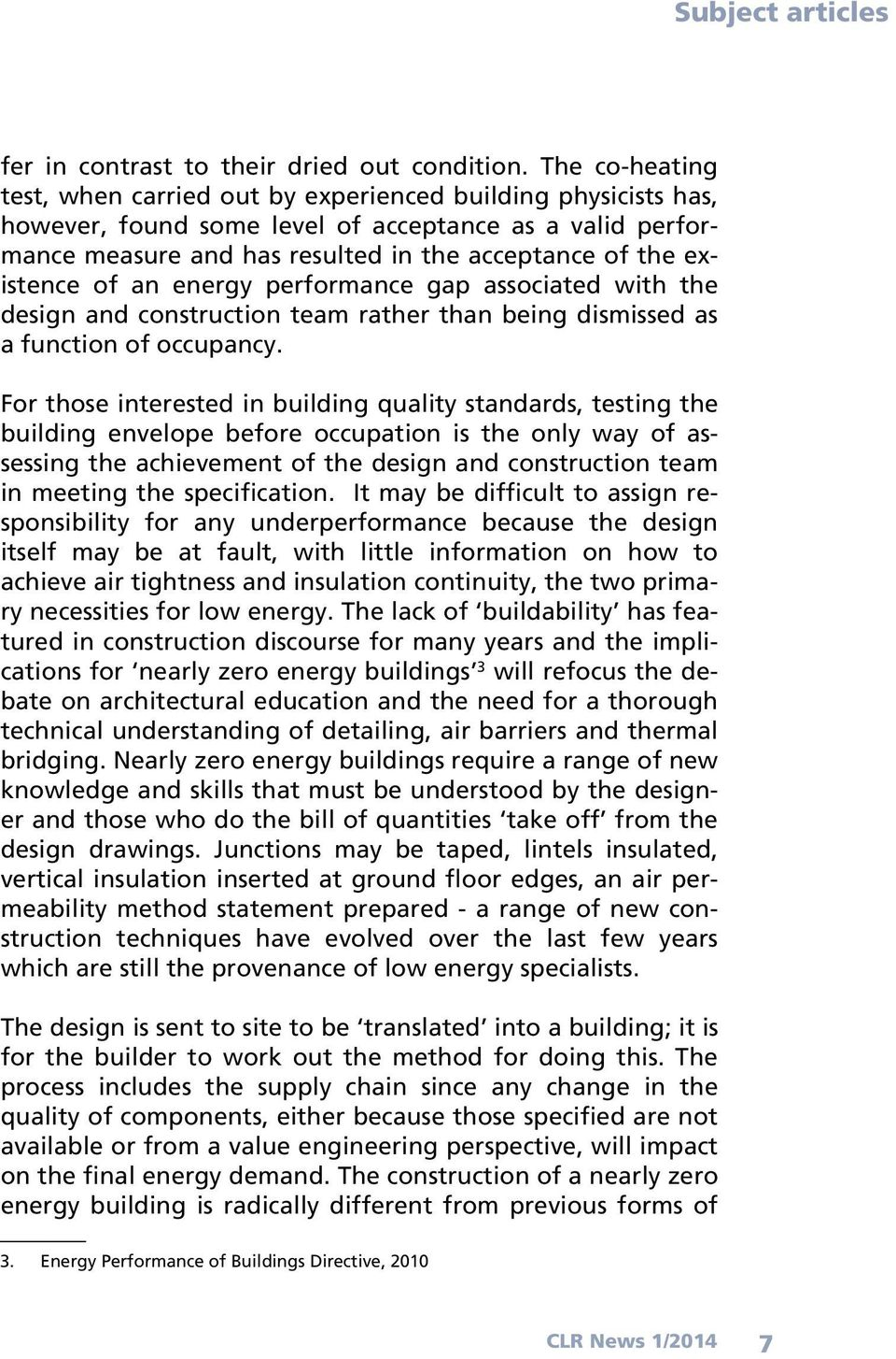 existence of an energy performance gap associated with the design and construction team rather than being dismissed as a function of occupancy.