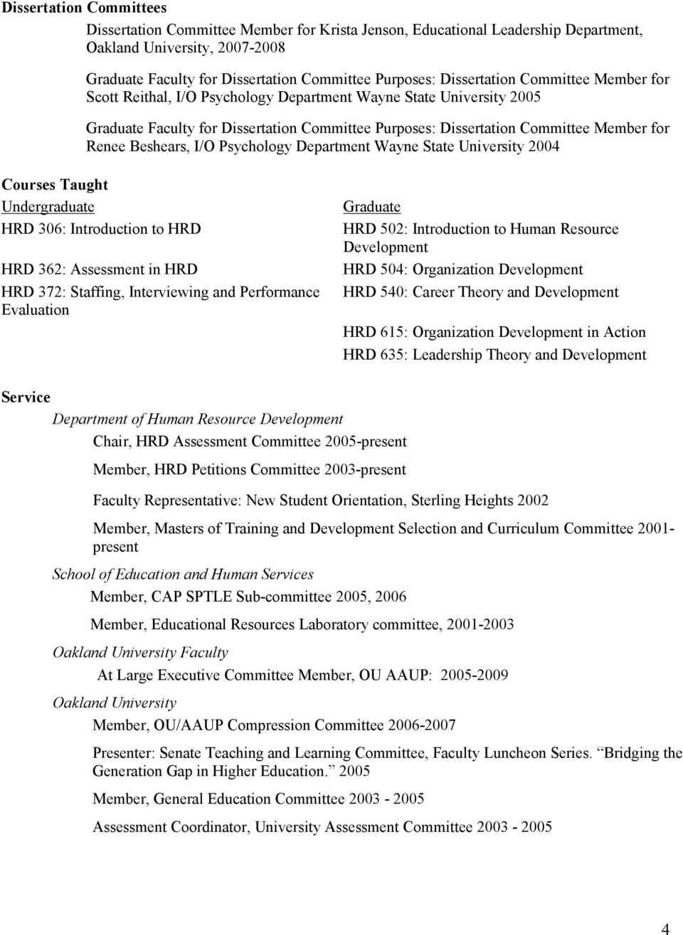 Beshears, I/O Psychology Department Wayne State University 2004 Courses Taught Undergraduate HRD 306: Introduction to HRD HRD 362: Assessment in HRD HRD 372: Staffing, Interviewing and Performance