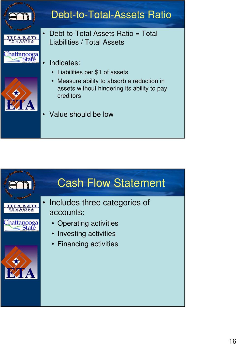 without hindering its ability to pay creditors Value should be low Cash Flow Statement