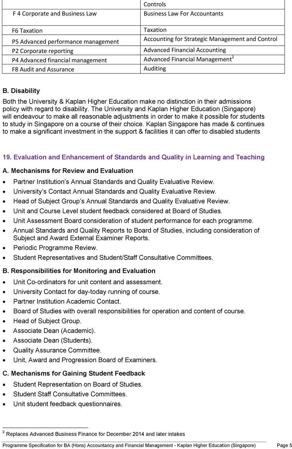 Disability Both the University & Kaplan Higher Education make no distinction in their admissions policy with regard to disability.