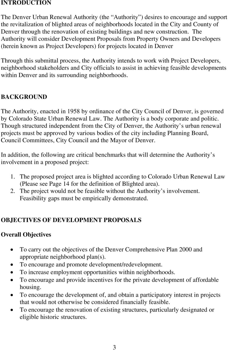 The Authority will consider Development Proposals from Property Owners and Developers (herein known as Project Developers) for projects located in Denver Through this submittal process, the Authority