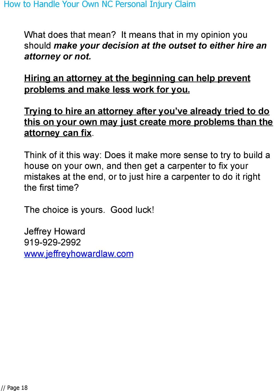Hiring an attorney at the beginning can help prevent problems and make less work for you.