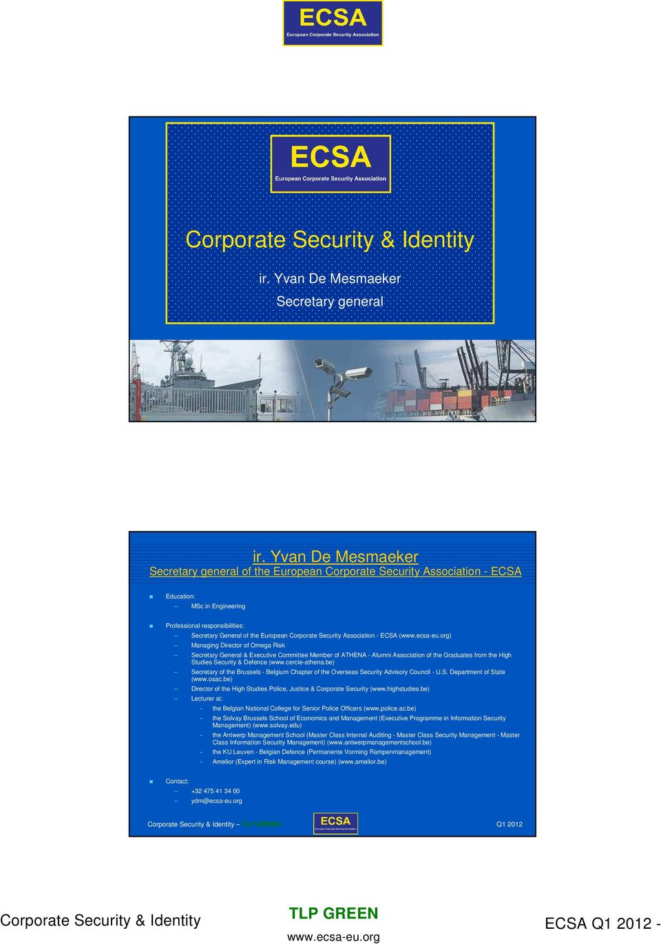 Security Association - ECSA () Managing Director of Omega Risk Secretary General & Executive Committee Member of ATHENA - Alumni Association of the Graduates from the High Studies Security & Defence