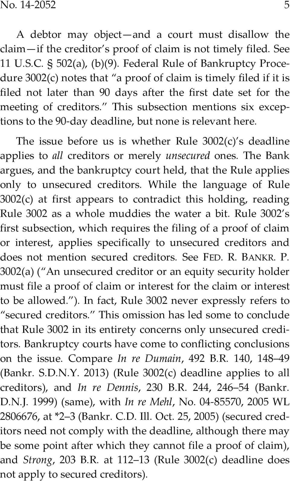 This subsection mentions six exceptions to the 90-day deadline, but none is relevant here. The issue before us is whether Rule 3002(c) s deadline applies to all creditors or merely unsecured ones.