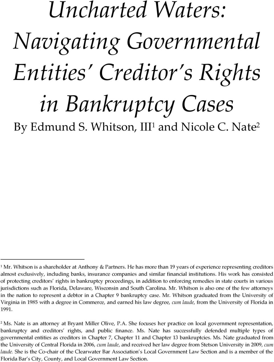 His work has consisted of protecting creditors rights in bankruptcy proceedings, in addition to enforcing remedies in state courts in various jurisdictions such as Florida, Delaware, Wisconsin and