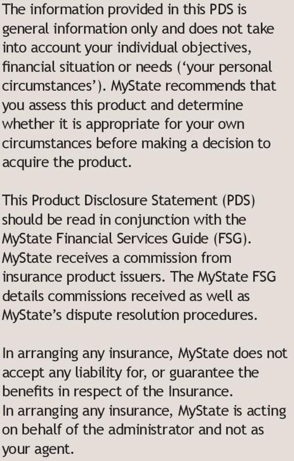 This Product Disclosure Statement (PDS) should be read in conjunction with the MyState Financial Services Guide (FSG). MyState receives a commission from insurance product issuers.