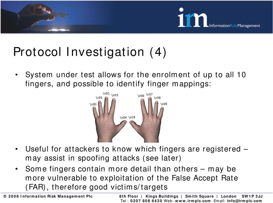 registered may assist in spoofing attacks (see later) Some fingers contain more detail than