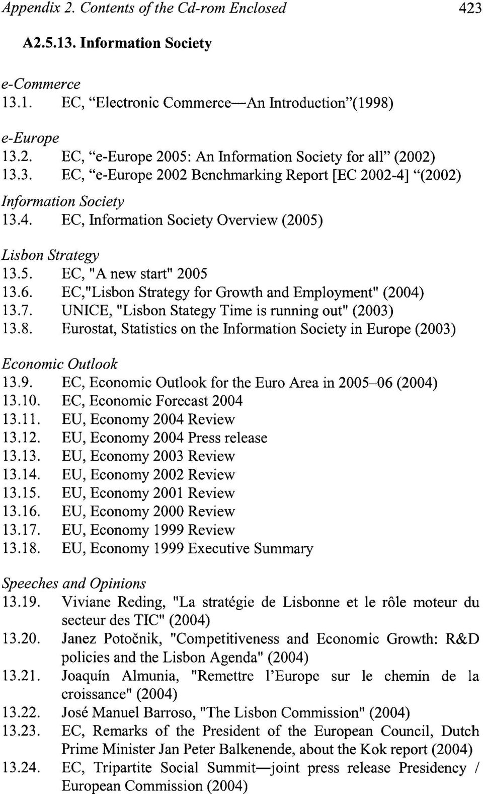 "EC,""Lisbon Strategy for Growth and Employment"" (2004) 13.7. UNICE, ""Lisbon Stategy Time is running out"" (2003) 13.8."