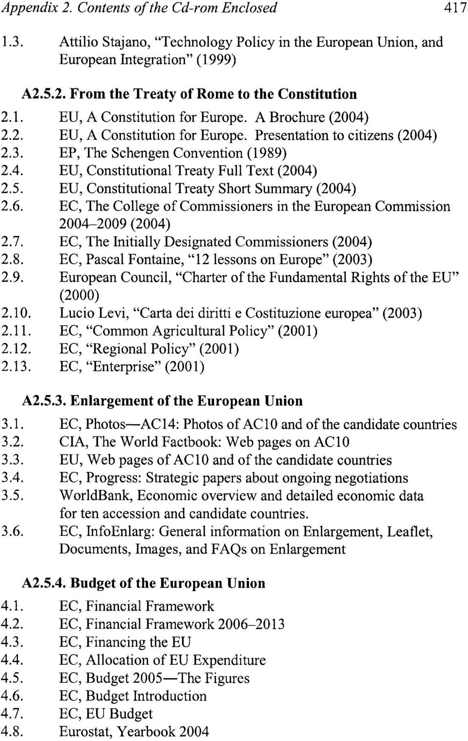 5. EU, Constitutional Treaty Short Summary (2004) 2.6. EC, The College of Commissioners in the European Commission 2004-2009 (2004) 2.7. EC, The Initially Designated Commissioners (2004) 2.8.