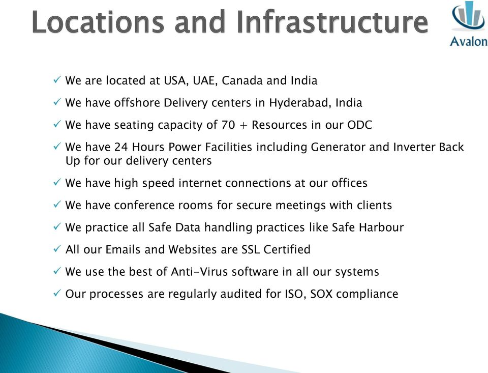 connections at our offices We have conference rooms for secure meetings with clients We practice all Safe Data handling practices like Safe Harbour All our