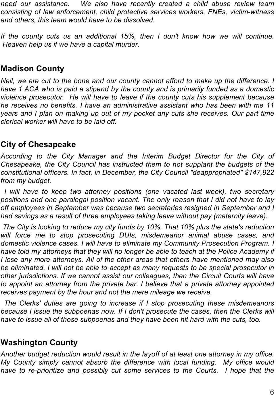 If the county cuts us an additional 15%, then I don't know how we will continue. Heaven help us if we have a capital murder.
