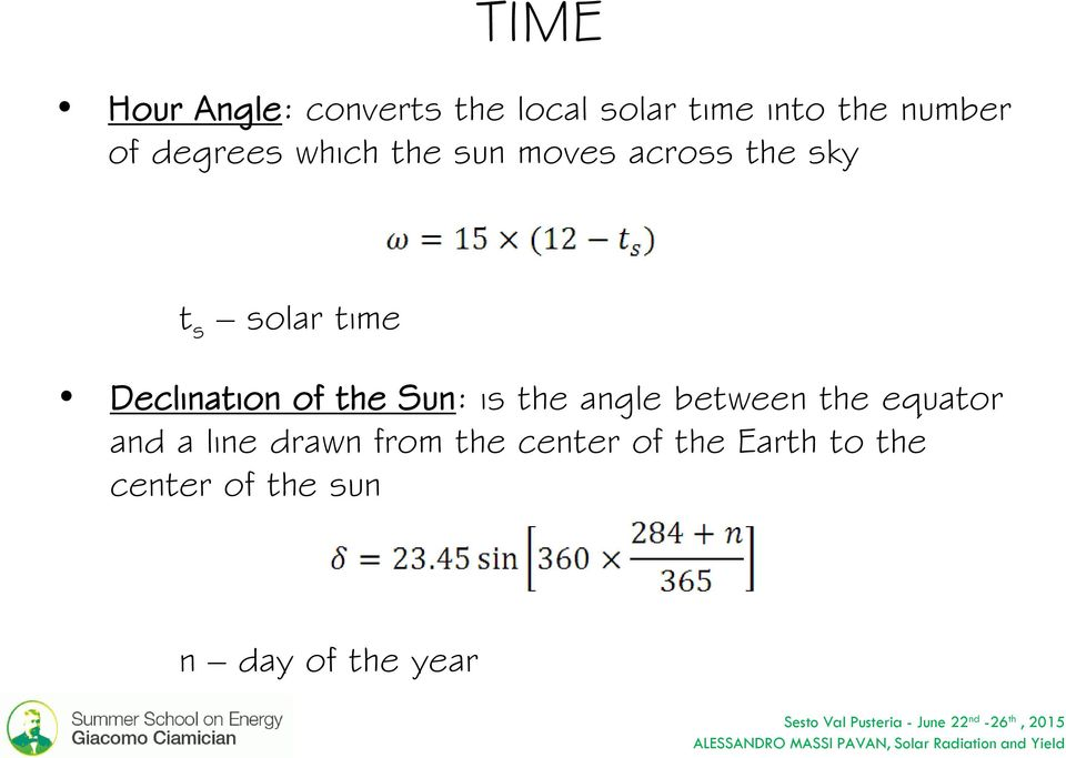 Declination of the Sun: is the angle between the equator and a line