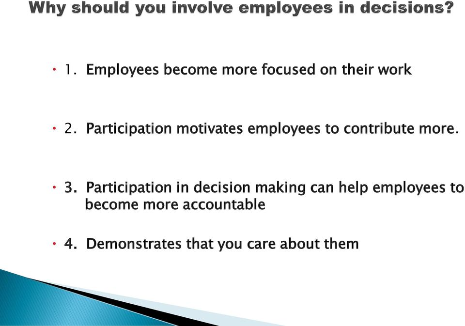 Participation in decision making can help employees to