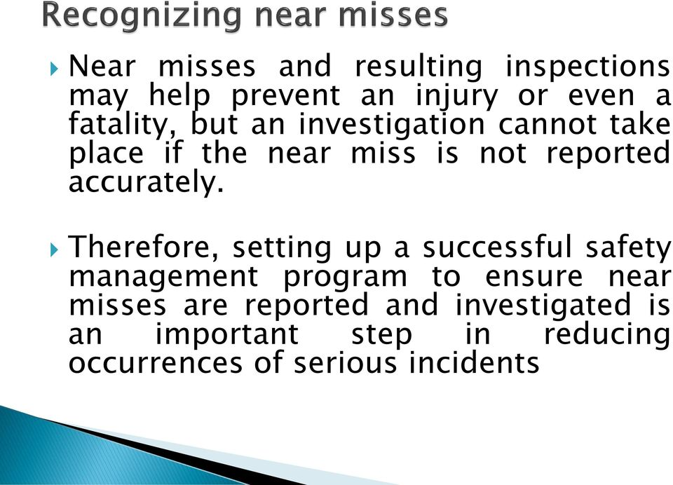 Therefore, setting up a successful safety management program to ensure near misses are