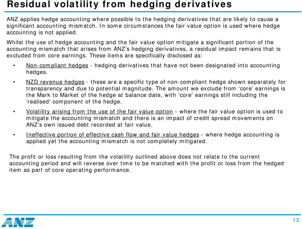 Whilst the use of hedge accounting and the fair value option mitigate a significant portion of the accounting mismatch that arises from ANZ s hedging derivatives, a residual impact remains that is