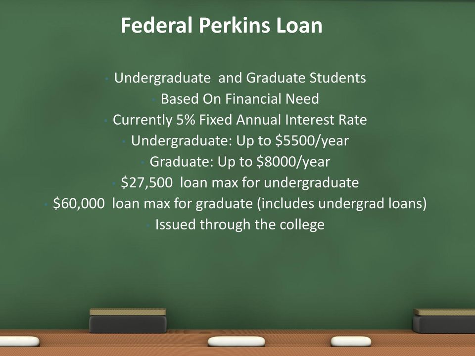 to $5500/year Graduate: Up to $8000/year $27,500 loan max for