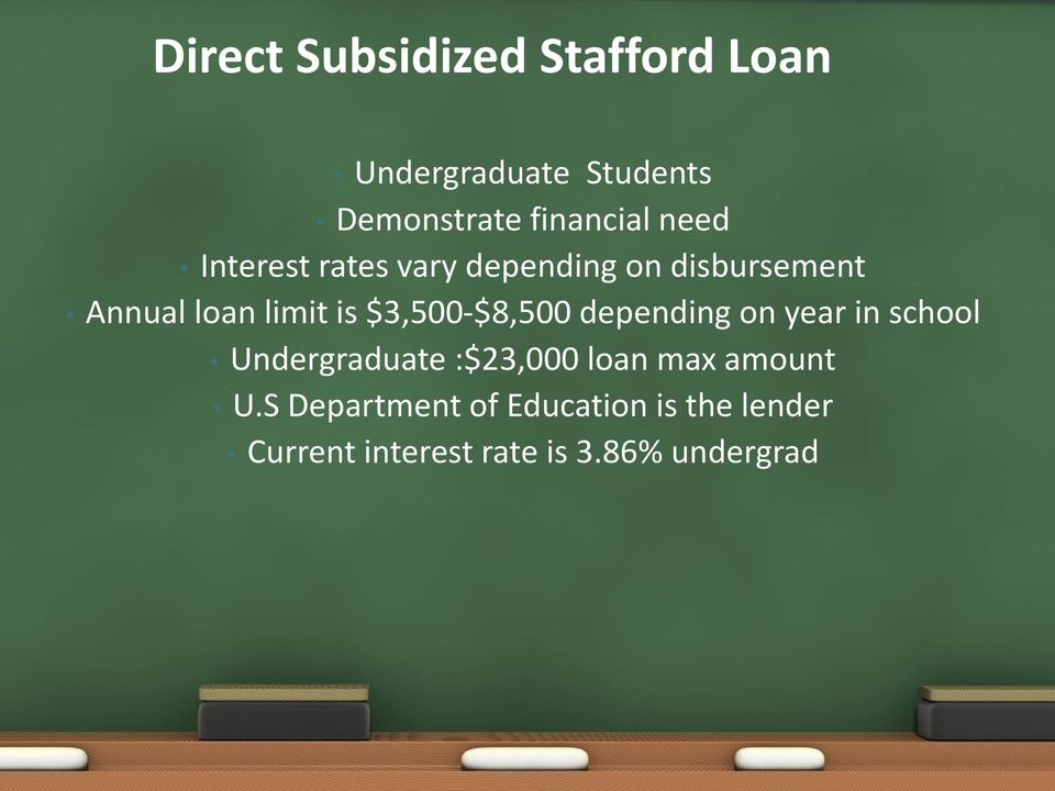 $3,500-$8,500 depending on year in school Undergraduate :$23,000 loan max