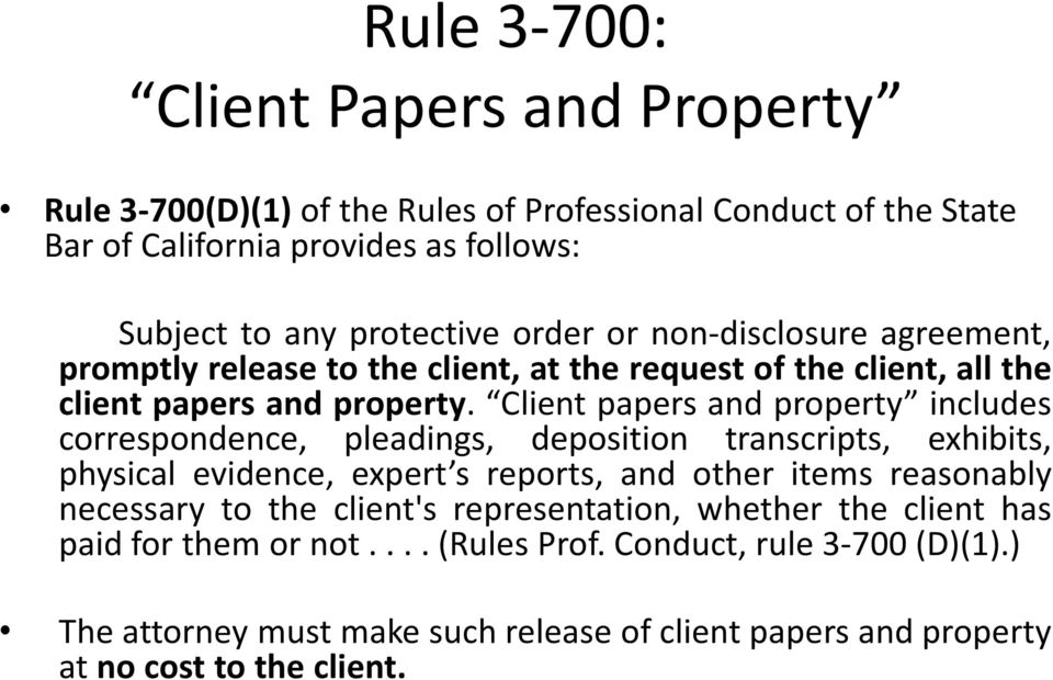 Client papers and property includes correspondence, pleadings, deposition transcripts, exhibits, physical evidence, expert s reports, and other items reasonably necessary
