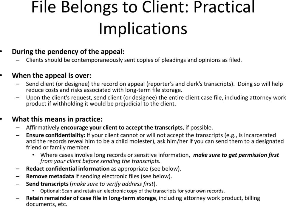 Upon the client s request, send client (or designee) the entire client case file, including attorney work product if withholding it would be prejudicial to the client.