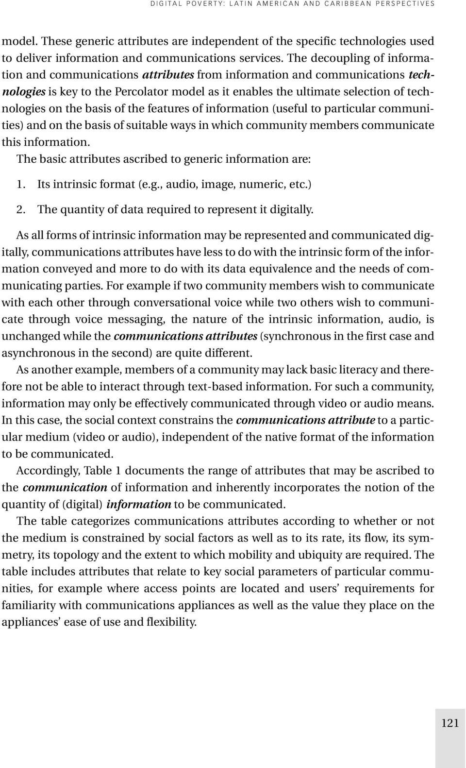 basis of the features of information (useful to particular communities) and on the basis of suitable ways in which community members communicate this information.