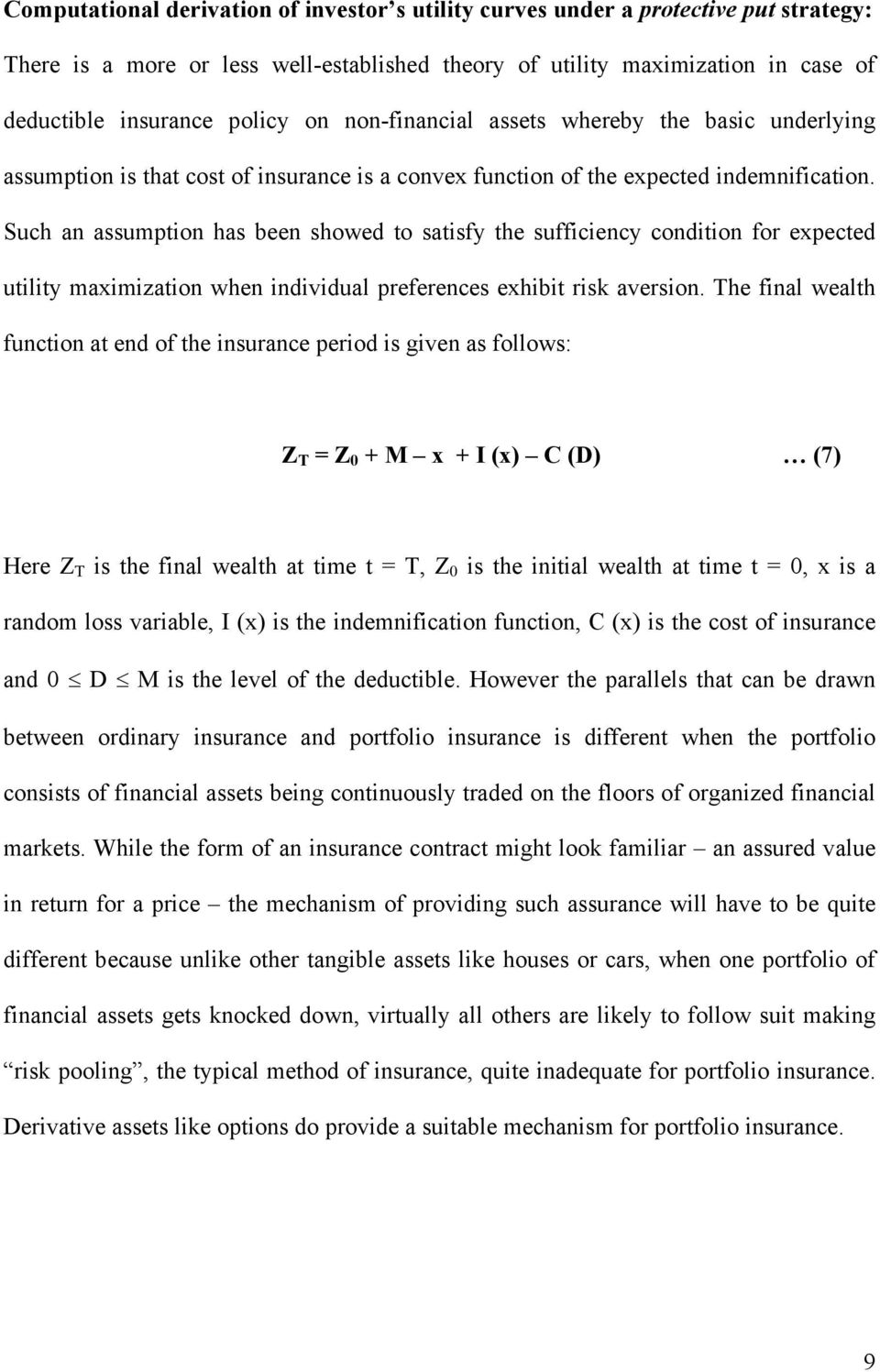 Such an assumption has been showed to satisfy the sufficiency condition for expected utility maximization when individual preferences exhibit risk aversion.