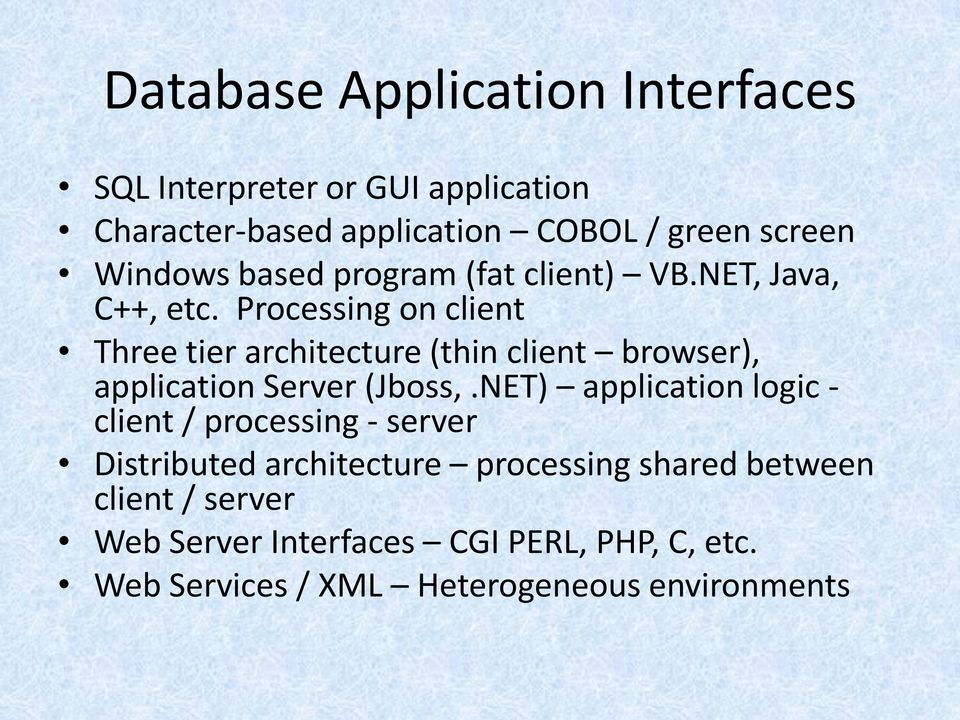Processing on client Three tier architecture (thin client browser), application Server (Jboss,.