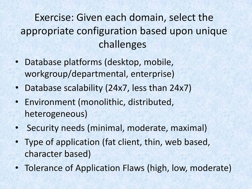 24x7) Environment (monolithic, distributed, heterogeneous) Security needs (minimal, moderate, maximal)