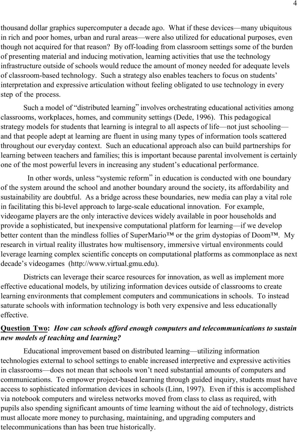 By off-loading from classroom settings some of the burden of presenting material and inducing motivation, learning activities that use the technology infrastructure outside of schools would reduce