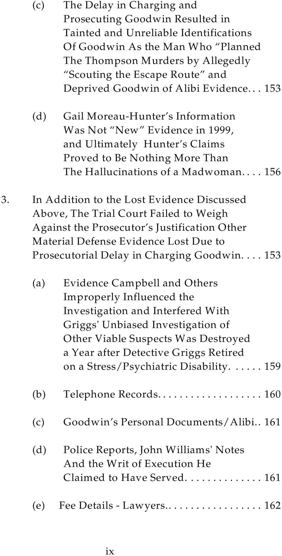 .. 153 Gail Moreau-Hunter s Information Was Not New Evidence in 1999, and Ultimately Hunter s Claims Proved to Be Nothing More Than The Hallucinations of a Madwoman.... 156 3.