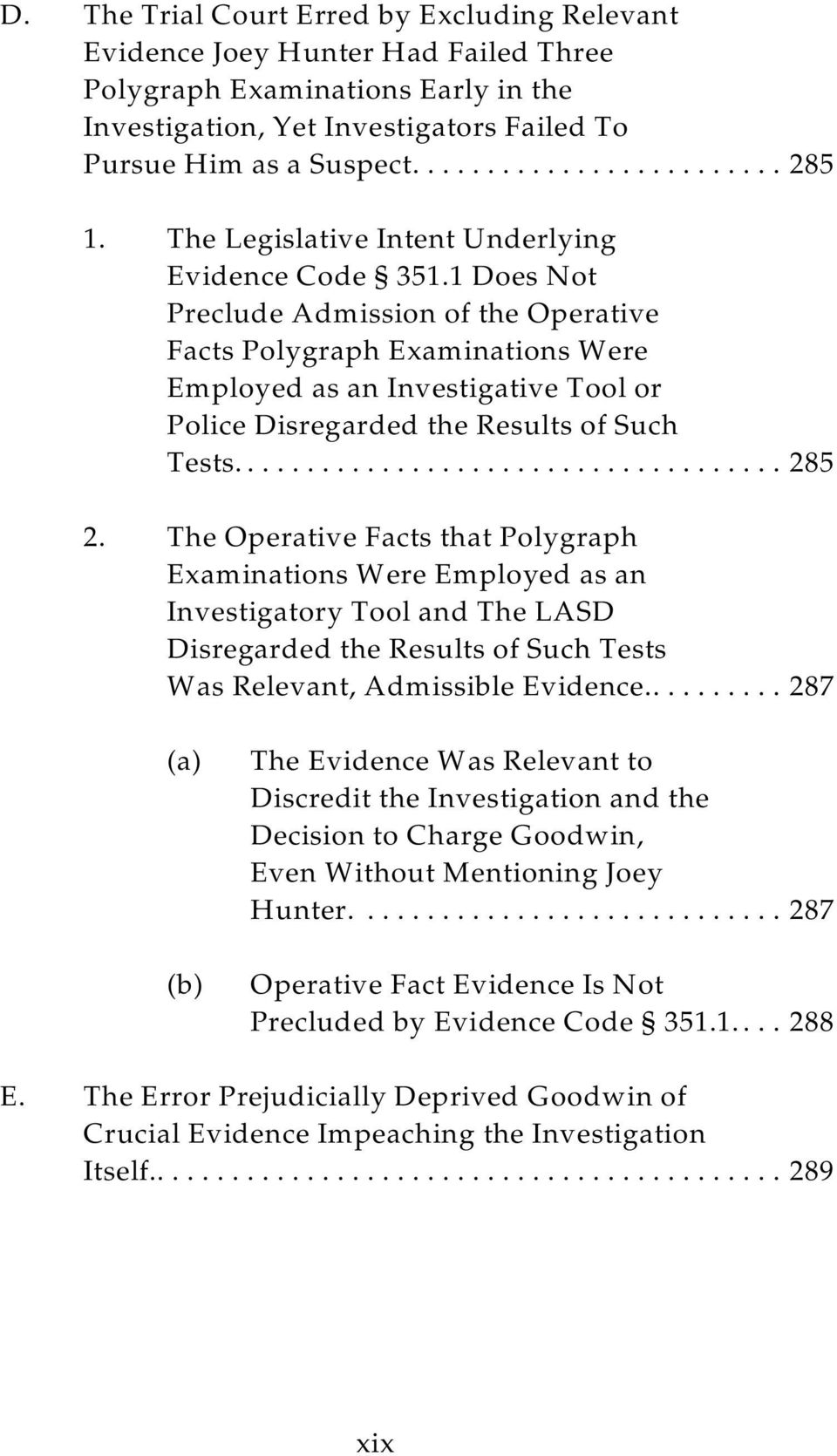 1 Does Not Preclude Admission of the Operative Facts Polygraph Examinations Were Employed as an Investigative Tool or Police Disregarded the Results of Such Tests...285 2.