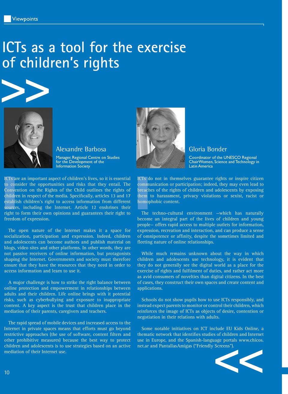 The Convention on the Rights of the Child outlines the rights of children in respect of the media.