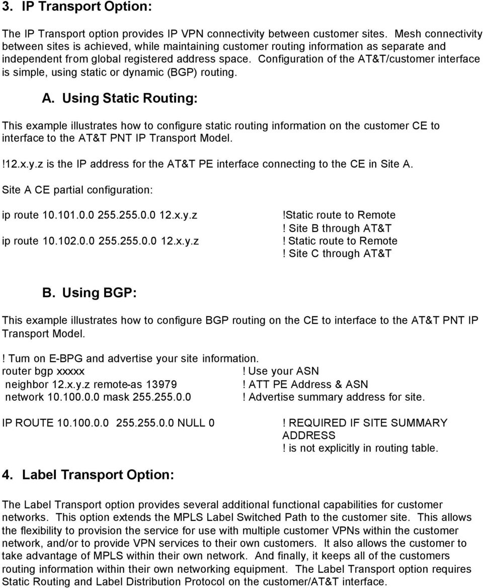 Configuration of the AT&T/customer interface is simple, using static or dynamic (BGP) routing. A. Using Static Routing: This example illustrates how to configure static routing information on the customer CE to interface to the AT&T PNT IP Transport Model.