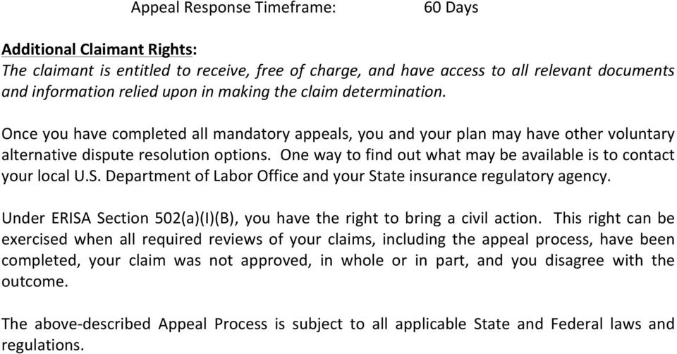 contact your local US Department of Labor Office and your State insurance regulatory agency Under ERISA Section 502(a)(I)(B), you have the right to bring a civil action This right can be exercised