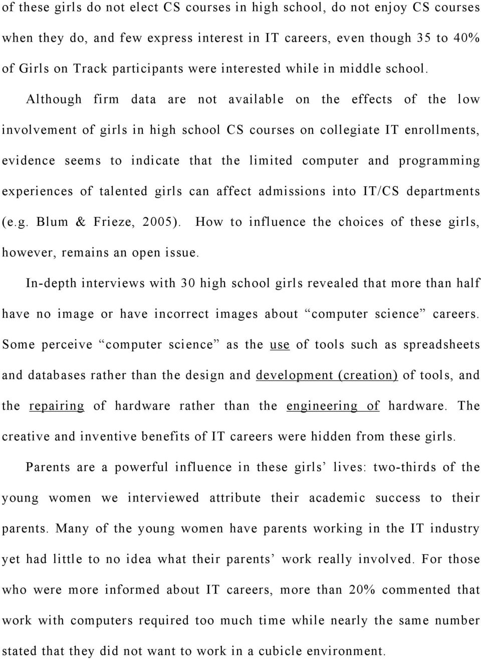 Although firm data are not available on the effects of the low involvement of girls in high school CS courses on collegiate IT enrollments, evidence seems to indicate that the limited computer and