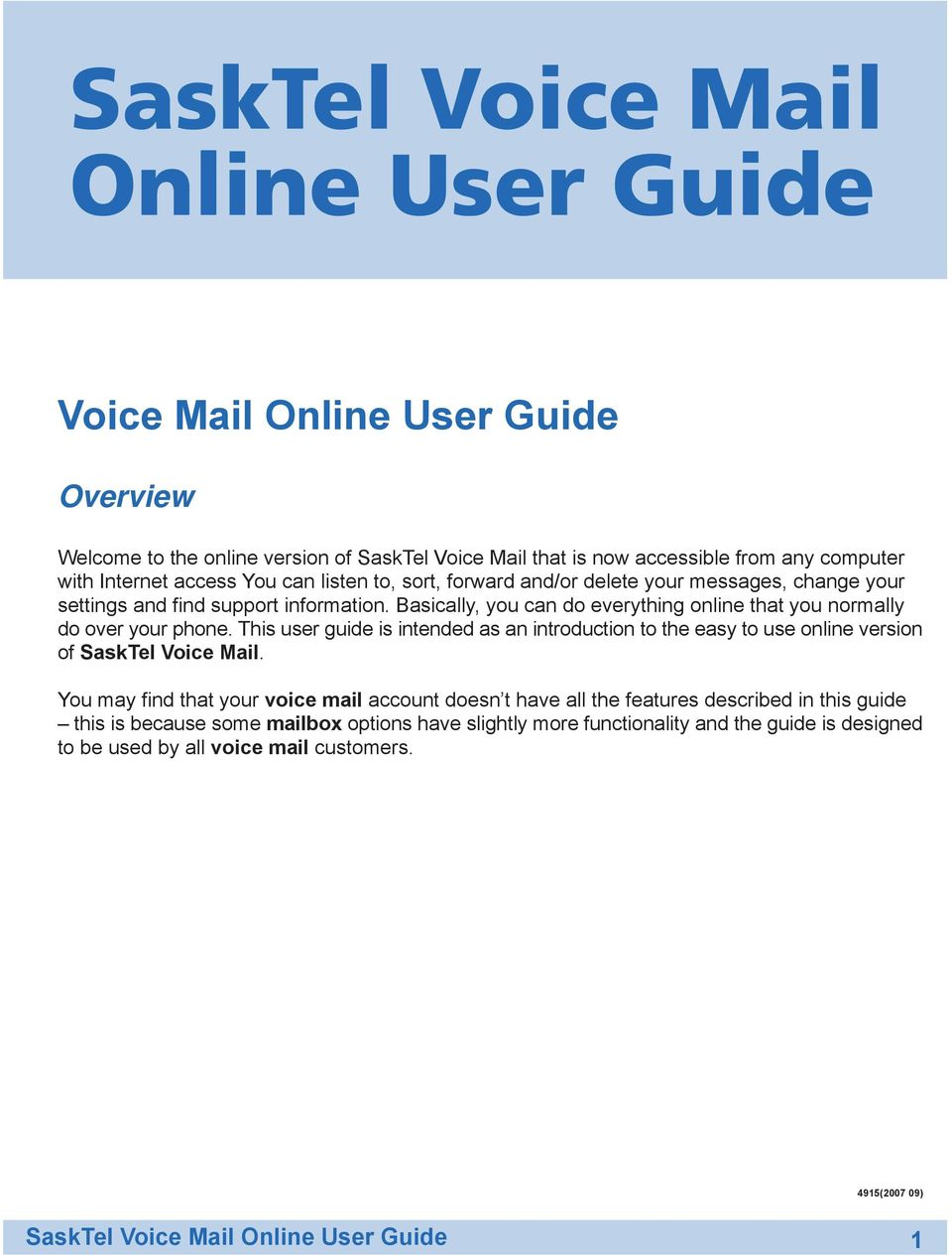 This user guide is intended as an introduction to the easy to use online version of SaskTel Voice Mail.