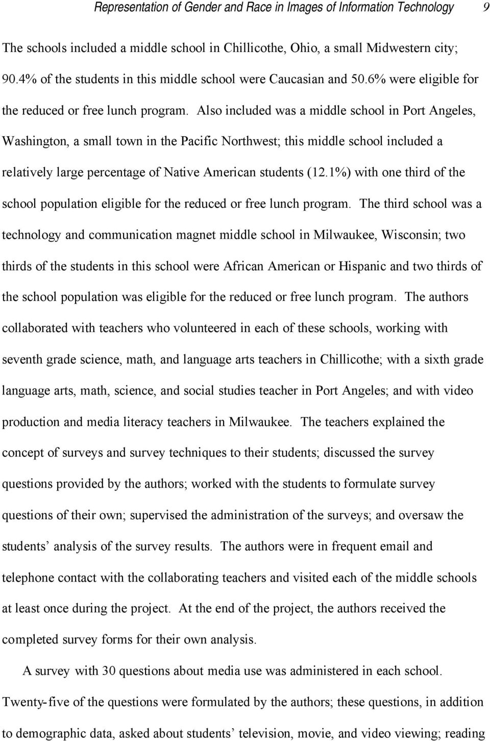 Also included was a middle school in Port Angeles, Washington, a small town in the Pacific Northwest; this middle school included a relatively large percentage of Native American students (12.