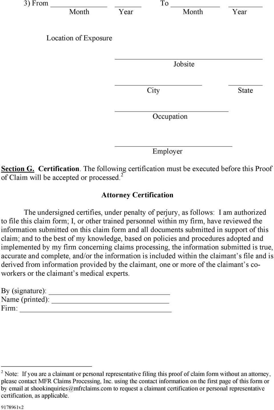 2 Attorney Certification The undersigned certifies, under penalty of perjury, as follows: I am authorized to file this claim form; I, or other trained personnel within my firm, have reviewed the