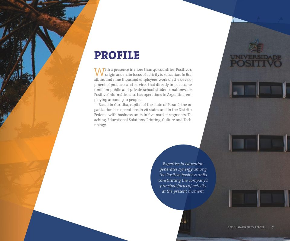 Positivo Informática also has operations in Argentina, employing around 500 people.