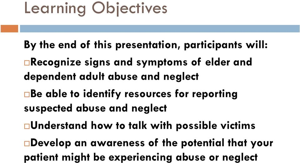 for reporting suspected abuse and neglect Understand how to talk with possible victims