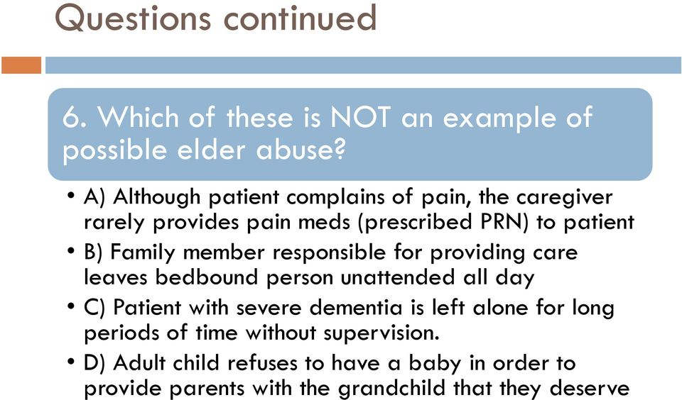 member responsible for providing care leaves bedbound person unattended all day C) Patient with severe dementia is