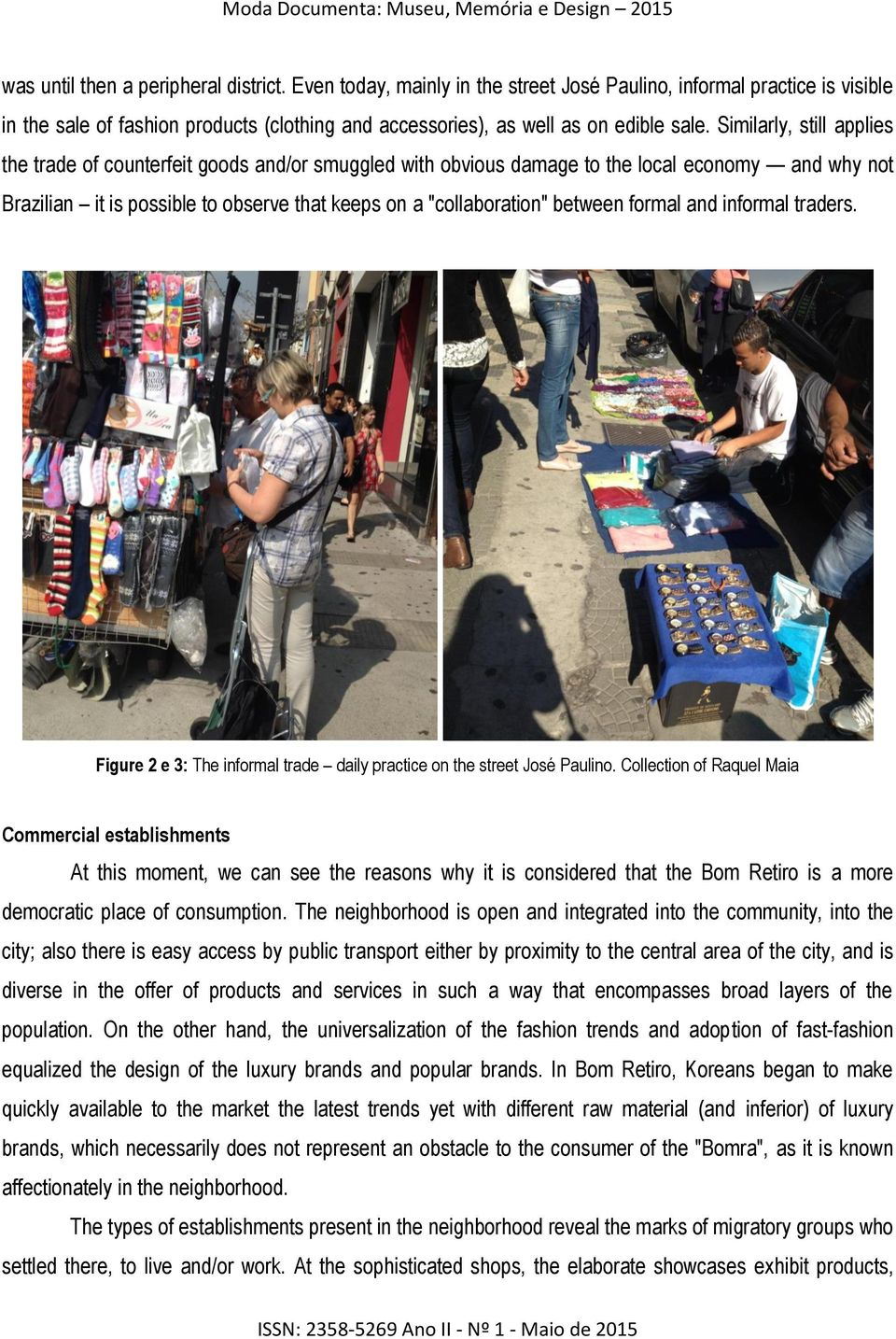 between formal and informal traders. Figure 2 e 3: The informal trade daily practice on the street José Paulino.
