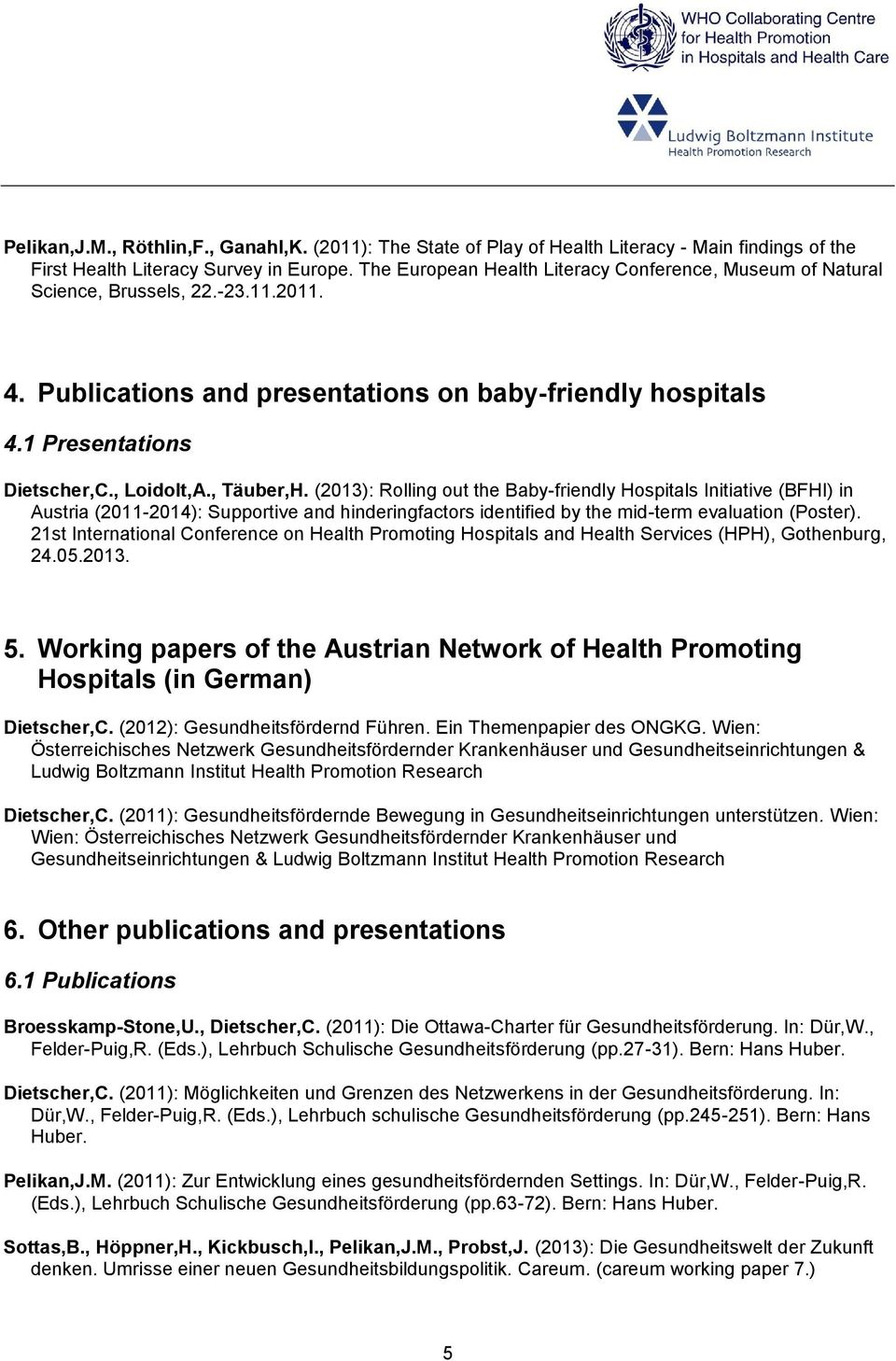 , Täuber,H. (2013): Rolling out the Baby-friendly Hospitals Initiative (BFHI) in Austria (2011-2014): Supportive and hinderingfactors identified by the mid-term evaluation (Poster).